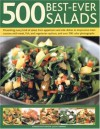 500 Best-Ever Salads: Presenting Every Kind Of Salad From Appetizers And Side Dishes To Impressive Main Courses, With Cold And Warm Recipes, And Meat, ... Step-By-Step With 500 Colour Photographs - Jenni Fleetwood