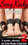 Sexy Kinky Stories - Volume Two - an Xcite Books Collection - Alex Severn, K.D. Grace, Brandon Burnham