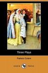 Three Plays (Dodo Press) - Padraic Colum