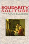 Solidarity, Solitude: Essays - Adam Zagajewski, Lillian Vallee