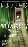 The Winterberry and Other Strange Tales: Collected Stories 1991 – 1995 - Nick DiChario