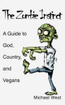 The Zombie Instinct: A Guide to God, Country, and Vegans - Michael West