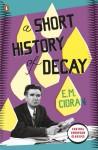 A Short History of Decay (Penguin Modern Classics) - Emil Cioran