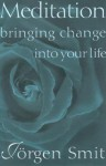 Meditation: Bringing Change Into Your Life - Jorgen Smit, Johanna Collis, Anna R. Neuss