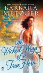 The Wicked Ways of a True Hero - Barbara Metzger