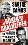 The Boxer and The Goal Keeper: Sartre Versus Camus - Andy Martin