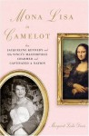 Mona Lisa in Camelot: How Jacqueline Kennedy and Da Vinci's Masterpiece Charmed and Captivated a Nation - Margaret Leslie Davis