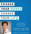 Change Your Words, Change Your Life: Understanding the Power of Every Word You Speak - Joyce Meyer, Sandra McCollom
