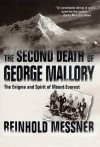 The Second Death of George Mallory: The Enigma and Spirit of Mount Everest - Reinhold Messner, Tim Carruthers