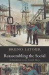 Reassembling the Social: An Introduction to Actor-Network-Theory - Bruno Latour