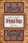 Beginner's Guide to Oriental Rugs - 2nd Edition - Linda Kline