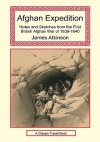 Afghan Expedition - Notes and Sketches from the First British Afghan War of 1839-1840 - James Atkinson