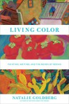 Living Color: Painting, Writing, and the Bones of Seeing - Natalie Goldberg