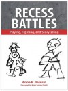 Recess Battles: Playing, Fighting, and Storytelling - Brian Sutton-Smith, Anna R. Beresin
