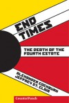 End Times: The Death of the Fourth Estate - Alexander Cockburn, Jeffrey St. Clair