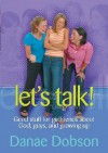 Let's Talk! Good Stuff for Girlfriends About God, Guys, and Growing Up - Danae Dobson