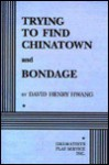 Trying to Find Chinatown and Bondage - David Henry Hwang