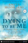 Dying to Be Me (Kindle Edition with Audio/Video) - Anita Moorjani