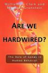 Are We Hardwired?: The Role of Genes in Human Behavior - William R. Clark, Michael Grunstein