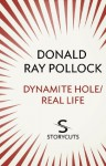Dynamite Hole / Real Life (Storycuts) - Donald Ray Pollock