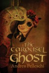 The Carousel Ghost - Andrea Pelleschi