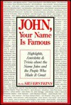 John, your name is famous: highlights, anecdotes & trivia about the name John and the people who made it great - Alvin Silverstein