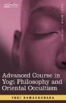 Advanced Course in Yogi Philosophy and Oriental Occultism - William W. Atkinson, Yogi Ramacharaka
