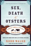 Sex, Death and Oysters: A Half-Shell Lover�s World Tour - Robb Walsh