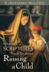 What the Scriptures Teach Us about Raising a Child - S. Michael Wilcox