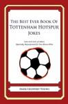 The Best Ever Book of Tottenham Hotspur Jokes - Mark Young
