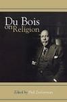 Du Bois on Religion - Phil Zuckerman, W.E.B. Du Bois