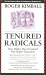 Tenured Radicals, Revised: How Politics Has Corrupted Our Higher Education - Roger Kimball