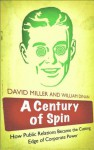 A Century of Spin: How Public Relations Became the Cutting Edge of Corporate Power - David Miller