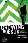 Growing in Jesus: 6 Small Group Sessions on Discipleship - Doug Fields, Brett Eastman