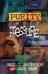 Purity Under Pressure - Neil T. Anderson, David Park