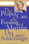 The Proper Care and Feeding of Marriage - Laura C. Schlessinger
