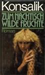 Zum Nachtisch Wilde Früchte: Roman - Heinz G. Konsalik