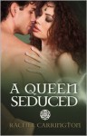A Queen Seduced - Rachel Carrington