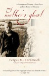 My Mother's Ghost: A Courageous Woman, a Son's Love, and the Power of Memory - Fergus M. Bordewich