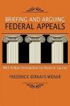 Briefing and Arguing Federal Appeals - Frederick Bernays Wiener, Bryan A. Garner
