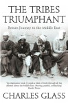 The Tribes Triumphant: Return Journey To The Middle East - Charles Glass