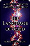 The Language of God: A Scientist Presents Evidence for Belief - Francis S. Collins