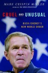 Cruel and Unusual: Bush/Cheney's New World Order - Mark Crispin Miller
