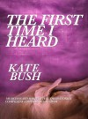 The First Time I Heard Kate Bush - Scott Heim, Kellie Wells, Anka Wolbert, Michelle Hoover, Dominic Appleton, John Grant, Simon Phipps, Kaia Wilson, Paul Livingston