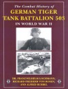 Combat History of German Tiger Tank Battalion 503 in World War II, The - Franz-Wilhelm Lochmann
