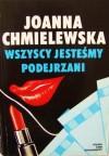 Wszyscy jesteśmy podejrzani (Przygody Joanny #2) - Joanna Chmielewska