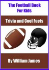 The Interactive Football Book For Kids: Football Trivia and Cool Facts (Sports Trivia Books) - William James