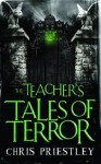 The Teacher's Tales of Terror - Chris Priestley