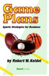 Game Plans: Sports Strategies for Business - Robert W. Keidel