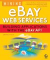 Mining Ebay Web Services: Building Applications with the Ebay API - John Paul Mueller